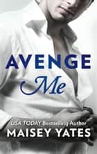 Avenge Me ebook by Maisey Yates