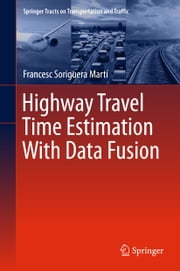 Highway Travel Time Estimation With Data Fusion ebook by Francesc Soriguera Martí