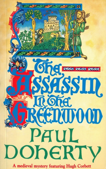 The Assassin in the Greenwood - A medieval mystery of intrigue, murder and treachery ebook by Paul Doherty