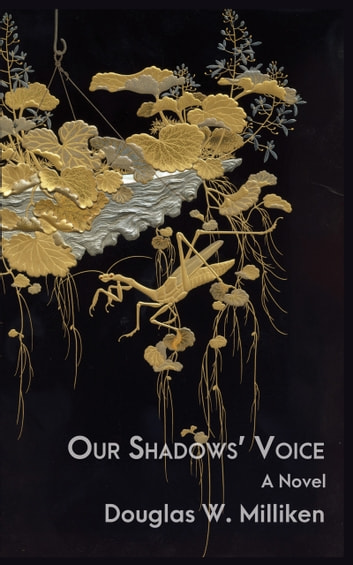 Our Shadows' Voice: A Novel ebook by Douglas W. Milliken