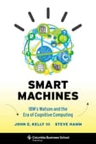 Smart Machines ebook by John  E. Kelly III,Steve Hamm