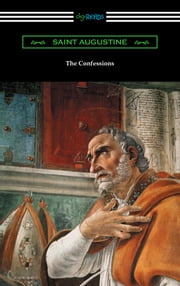 The Confessions of Saint Augustine (Translated by Edward Bouverie Pusey with an Introduction by Arthur Symons) ebook by Saint Augustine
