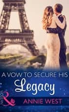 A Vow To Secure His Legacy (Mills & Boon Modern) (One Night With Consequences, Book 16) eBook by Annie West