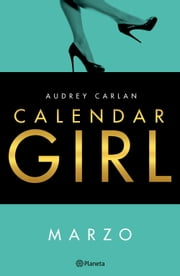 Calendar Girl. Marzo ebook by Audrey Carlan, Vicky Charques, Marisa Rodríguez