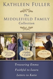 The Middlefield Family Collection - Treasuring Emma, Faithful to Laura, Letters to Katie ebook by Kathleen Fuller