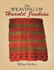 The Weaving of Harold Jenkins ebook by Willard McKay