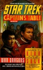 Star Trek: The Captain's Table #1: James T. Kirk & Hikaru Sulu: War Dragons ebook by L.A. Graf