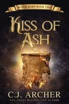 Kiss of Ash ebook by C.J. Archer