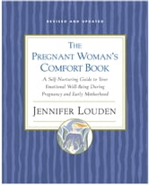 The Pregnant Woman's Comfort Book - A Self-Nurturing Guide to Your Emotional Well-Being During Pregnancy and Early Motherhood ebook by Jennifer Louden