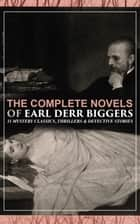 The Complete Novels of Earl Derr Biggers: 11 Mystery Classics, Thrillers & Detective Stories (Illustrated) - The House Without a Key, The Agony Column, The Chinese Parrot, Behind That Curtain, The Black Camel, Charlie Chan Carries On, Keeper of the Keys, Love Insurance, Inside the Lines, Fifty Candles… 電子書 by Earl Derr Biggers, Frank Snapp