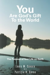 You are God's Gift to the World - The Purpose of Your Life on Earth ebook by Louis M. Savary with Patricia H. Berne