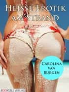 Heisse Erotik am Strand ebook by Carolina van Burgen