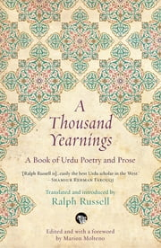 A Thousand Yearnings - A Book of Urdu Poetry and Prose ebook by Ralph Russell, Marion Molteno