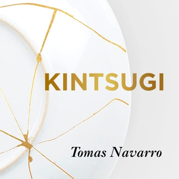 Kintsugi - Embrace your imperfections and find happiness - the Japanese way audiobook by Tomás Navarro