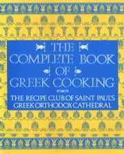 The Complete Book of Greek Cooking ebook by Recipe Club of St. Paul's Church
