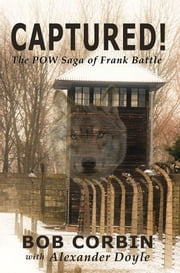 Captured! The POW Saga of Frank Battle ebook by Bob Corbin