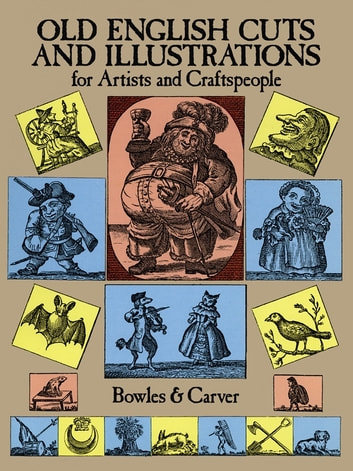 Old English Cuts and Illustrations - for Artists and Craftspeople ebook by Bowles,Carver