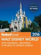 Fodor's Walt Disney World 2016 - With Universal & the Best of Orlando ebook by Fodor's Travel Guides