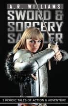Sword and Sorcery Sampler ebook by A.R. Williams