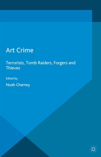 Art Crime - Terrorists, Tomb Raiders, Forgers and Thieves eBook by