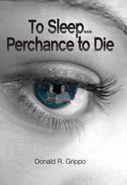 To Sleep... Perchance to Die ebook by Donald R. Grippo