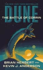 Dune: The Battle of Corrin - Book Three of the Legends of Dune Trilogy ebook by Brian Herbert, Kevin J. Anderson