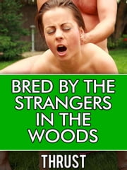 Bred by The Strangers in The Woods (Multiple Partner, Teenage Breeding Erotica) ebook by Thrust