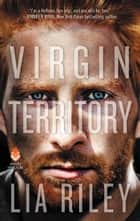 Virgin Territory 電子書 by Lia Riley