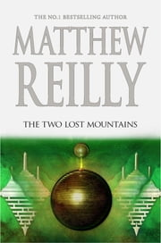 The Two Lost Mountains: A Jack West Jr Novel 6 ebook by Matthew Reilly