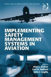 Implementing Safety Management Systems in Aviation ebook by Mr Carl D Halford,Mr John J Goglia,Professor Alan J Stolzer