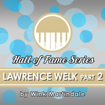Lawrence Welk - Part 2 audiobook by Wink Martindale