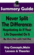 Never Split The Difference: Negotiating As If Your Life Depended On It : by Chris Voss | The MW Summary Guide ebook by The Mindset Warrior