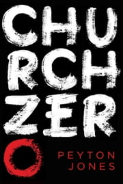 Church Zero - Raising 1st Century Churches out of the Ashes of the 21st Century Church ebook by Peyton Jones