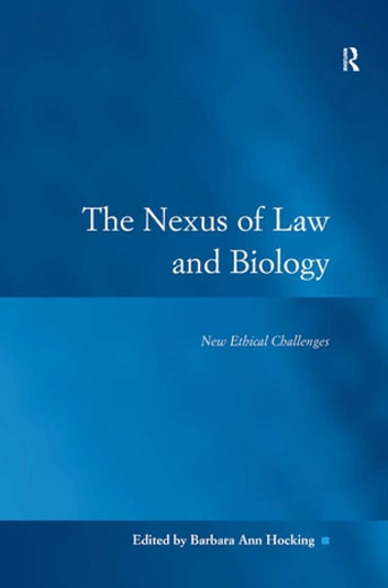 The Nexus of Law and Biology - New Ethical Challenges ebook by