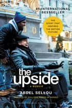 The Upside - A Memoir (Movie Tie-In Edition) eBook by Abdel Sellou