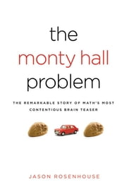 The Monty Hall Problem - The Remarkable Story of Math's Most Contentious Brain Teaser ebook by Jason Rosenhouse