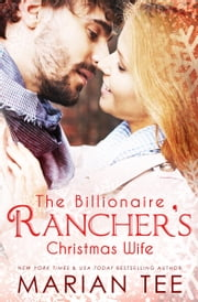 The Billionaire Rancher's Christmas Wife - A Modern Day Small Town Romance ebook by Marian Tee