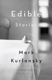 Edible Stories - A Novel in Sixteen Parts ebook by Mark Kurlansky