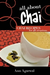 All About Chai: Chai Recipes for All Occasions ebook by Anu Agarwal