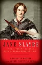Jane Slayre - The Literary Classic with a Bloodsucking Twist ebook by Charlotte Bronte, Sherri Browning Erwin