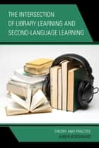 The Intersection of Library Learning and Second-Language Learning ebook by Karen Bordonaro