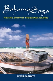 Bahama Saga - The epic story of the Bahama Islands ebook by Peter Barratt