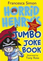 Horrid Henry's Jumbo Joke Book (3-in-1) - Horrid Henry's Hilariously Horrid Joke Book/Purple Hand Gang Joke Book/All-Time Favourite Joke Book ebook by Francesca Simon,Tony Ross