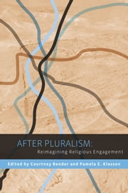 After Pluralism - Reimagining Religious Engagement ebook by Courtney Bender,Pamela E. Klassen