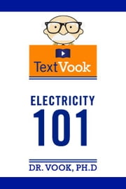 Electricity 101: The TextVook ebook by Dr. Vook Ph.D
