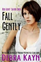 Fall Gently - Red Light: Silver Girls series ebook by Debra Kayn