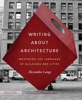Writing About Architecture - Mastering the Language of Buildings and Cities ebook by Alexandra Lange