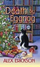 Death by Eggnog ebook by Alex Erickson