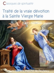 Traité de la vraie dévotion à la sainte Vierge Marie eBook by Louis-Marie Grignion De Montfort