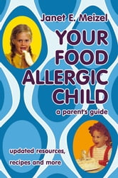 YOUR FOOD ALLERGIC CHILD - a parent's guide ebook by Janet E. Meizel